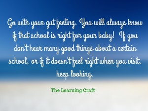 Go with your gut feeling. You always know if that school is right for your baby! (1)